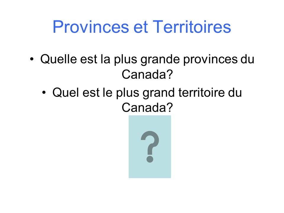 Provinces et Territoires Quelle est la plus grande provinces du Canada? Quel est le plus grand territoire du Canada?
