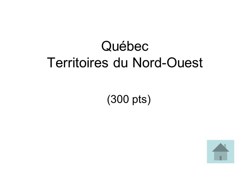Québec Territoires du Nord-Ouest (300 pts)