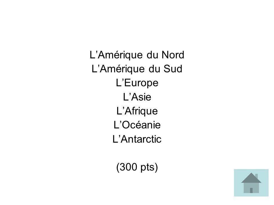 LAmérique du Nord LAmérique du Sud LEurope LAsie LAfrique LOcéanie LAntarctic (300 pts)