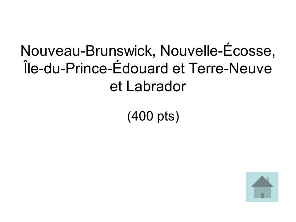 Nouveau-Brunswick, Nouvelle-Écosse, Île-du-Prince-Édouard et Terre-Neuve et Labrador (400 pts)
