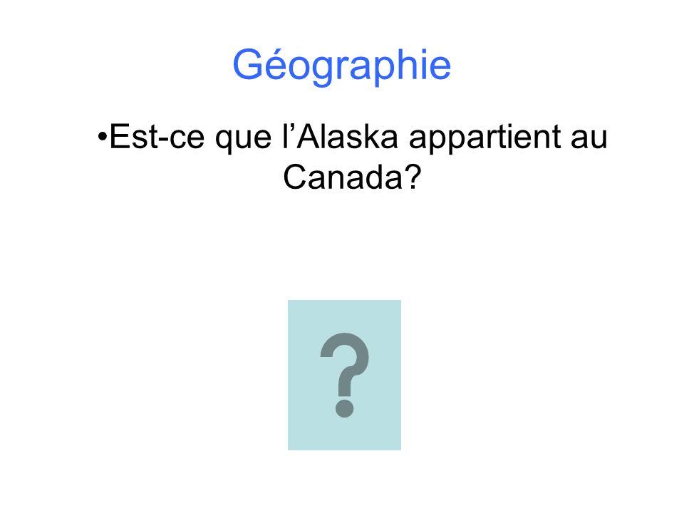 Géographie Est-ce que lAlaska appartient au Canada?