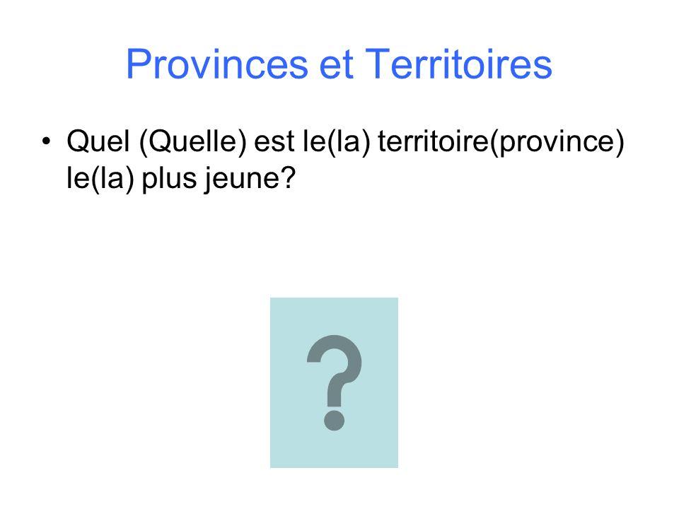 Provinces et Territoires Quel (Quelle) est le(la) territoire(province) le(la) plus jeune?