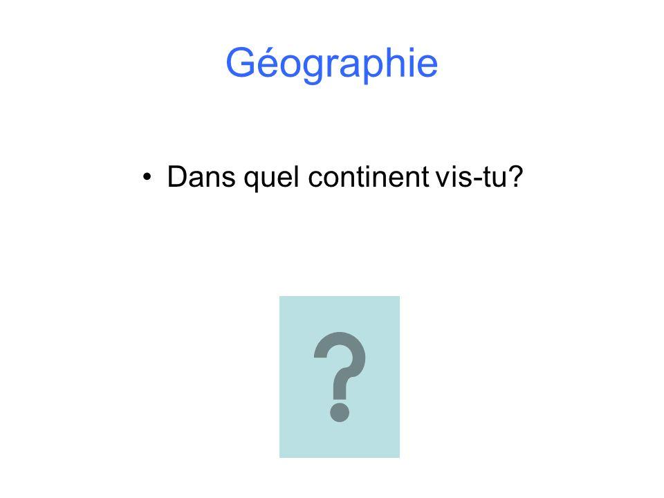 Géographie Dans quel continent vis-tu?