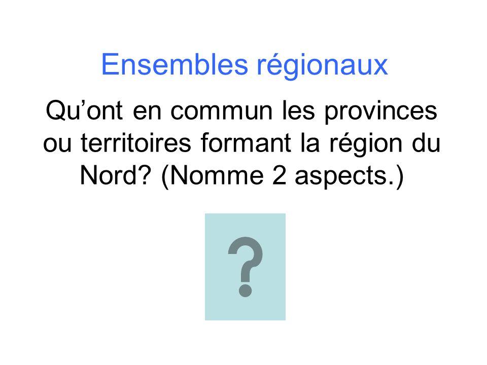 Ensembles régionaux Quont en commun les provinces ou territoires formant la région du Nord? (Nomme 2 aspects.)