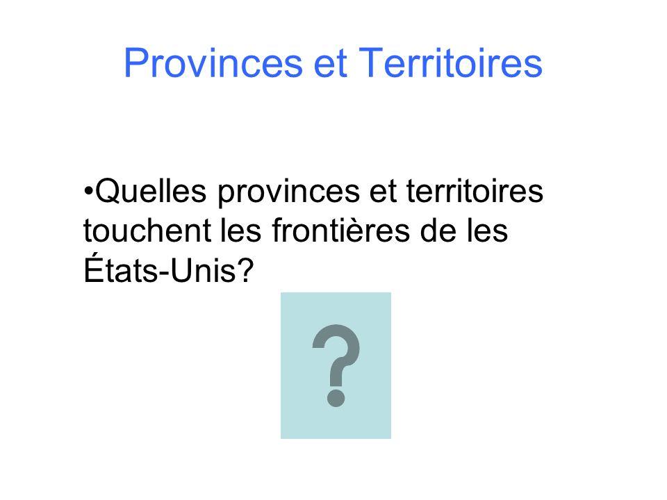 Provinces et Territoires Quelles provinces et territoires touchent les frontières de les États-Unis?