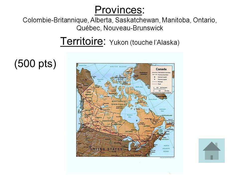Provinces: Colombie-Britannique, Alberta, Saskatchewan, Manitoba, Ontario, Québec, Nouveau-Brunswick Territoire: Yukon (touche lAlaska) (500 pts)