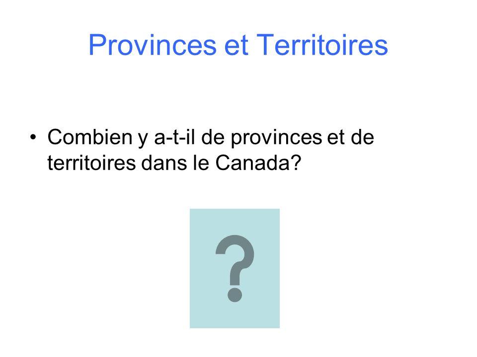 Provinces et Territoires Combien y a-t-il de provinces et de territoires dans le Canada?