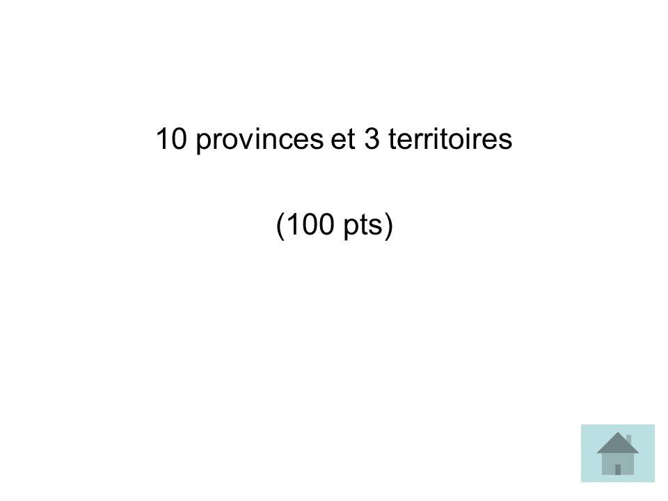 10 provinces et 3 territoires (100 pts)