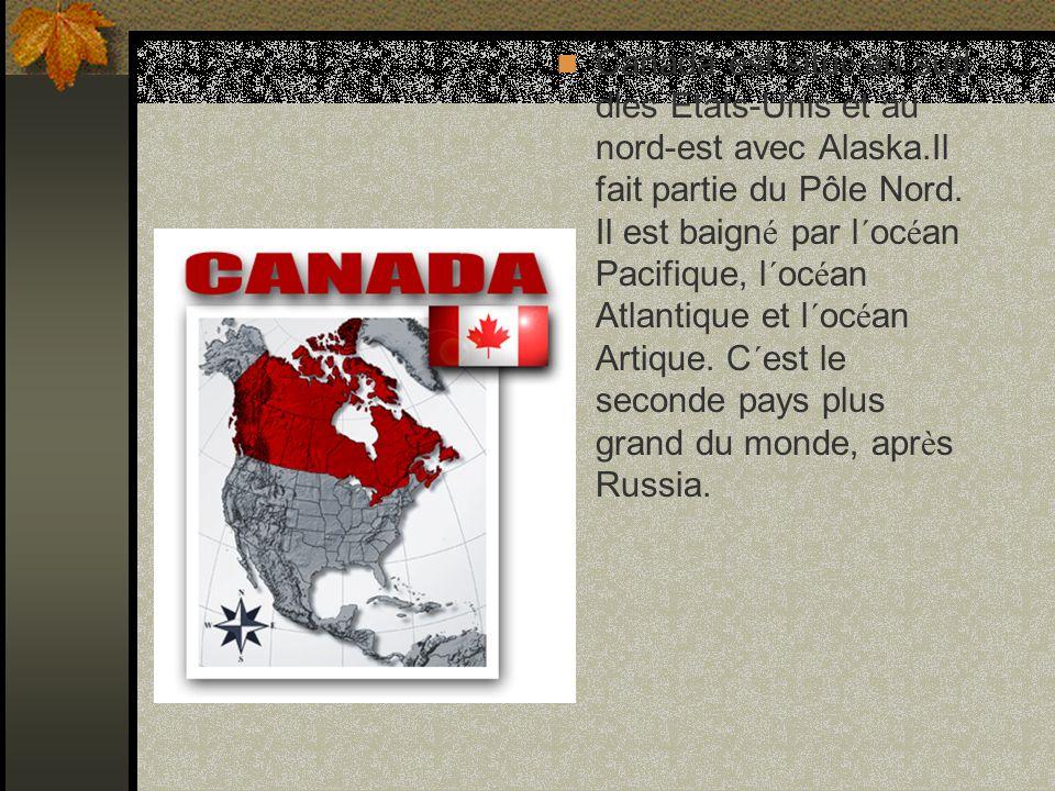 Canada est situ é au sud dles Etats-Unis et au nord-est avec Alaska.Il fait partie du Pôle Nord.