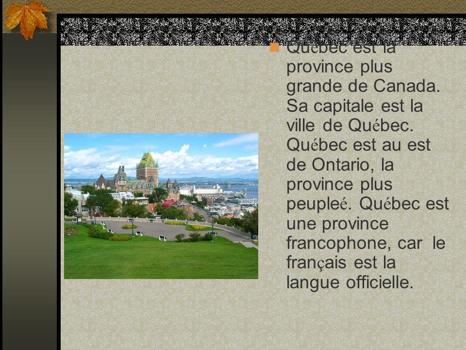 Qu é bec´est la province plus grande de Canada.Sa capitale est la ville de Qu é bec.