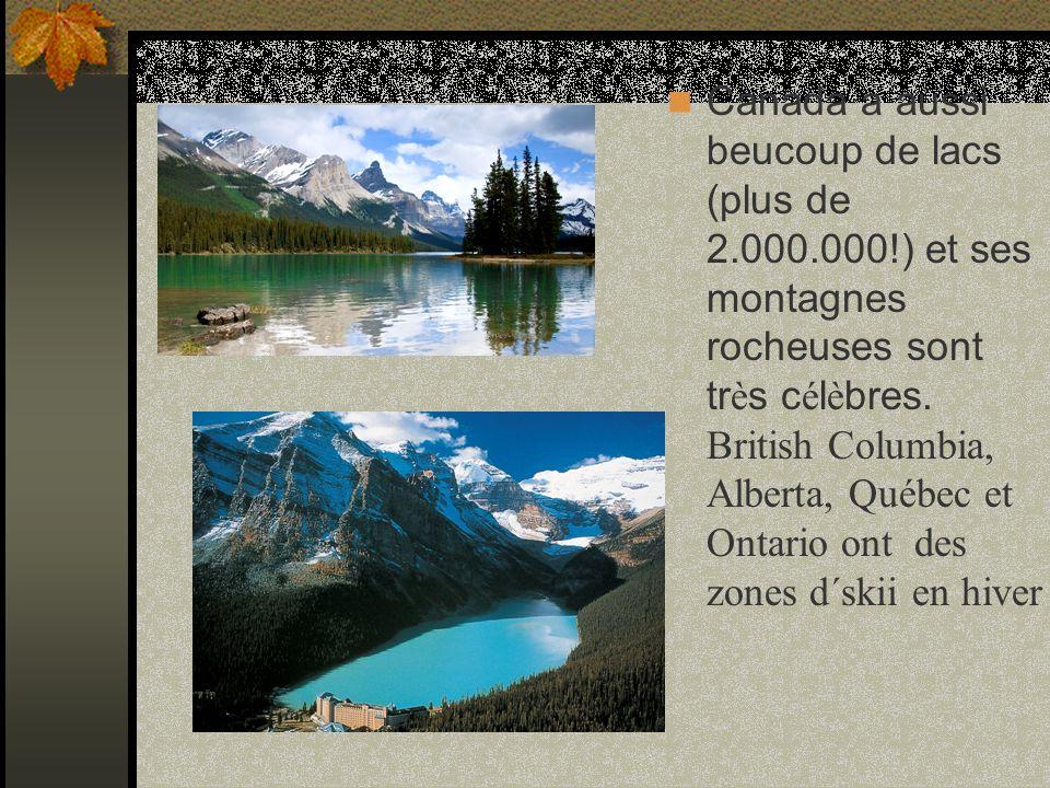 Canada a aussi beucoup de lacs (plus de 2.000.000!) et ses montagnes rocheuses sont tr è s c é l è bres.