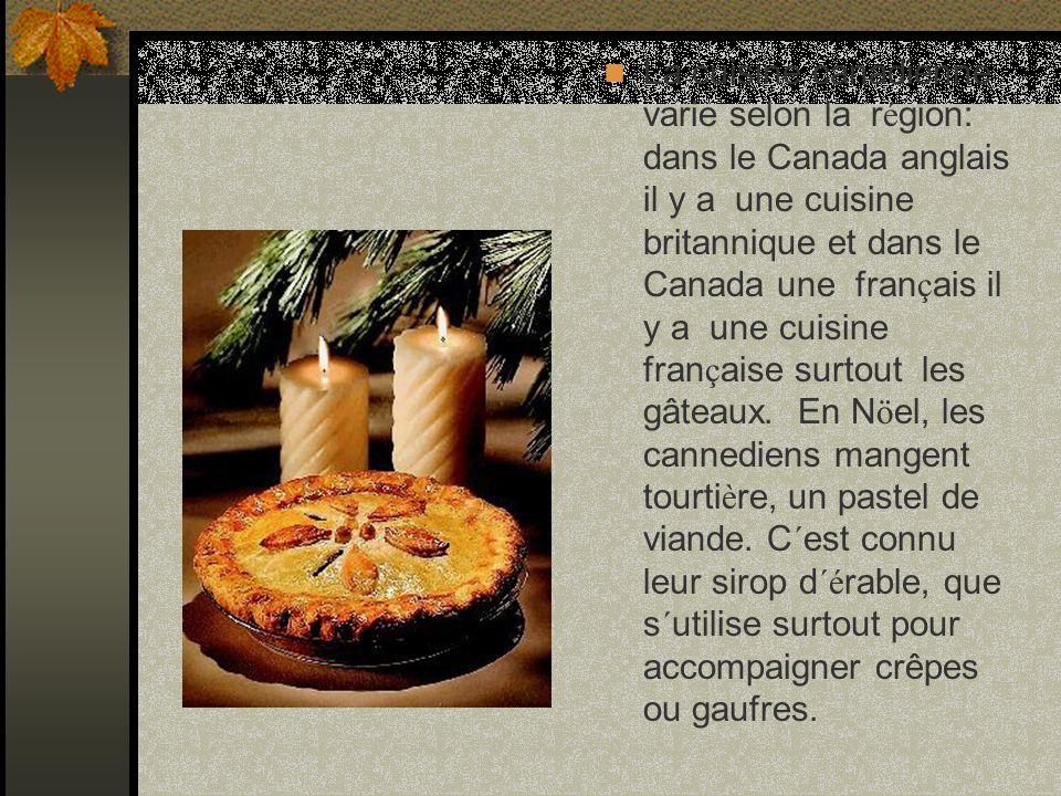 La cuisine canadienne varie selon la r é gion: dans le Canada anglais il y a une cuisine britannique et dans le Canada une fran ç ais il y a une cuisine fran ç aise surtout les gâteaux.