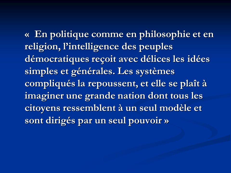 « En politique comme en philosophie et en religion, lintelligence des peuples démocratiques reçoit avec délices les idées simples et générales.