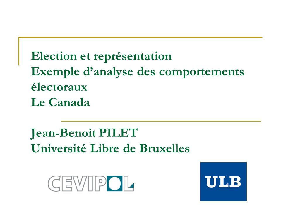 Election et représentation Exemple danalyse des comportements électoraux Le Canada Jean-Benoit PILET Université Libre de Bruxelles