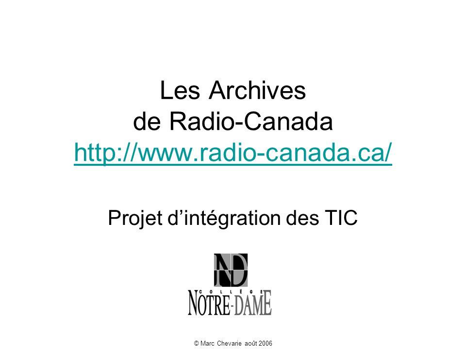 © Marc Chevarie août 2006 Les Archives de Radio-Canada http://www.radio-canada.ca/ http://www.radio-canada.ca/ Projet dintégration des TIC