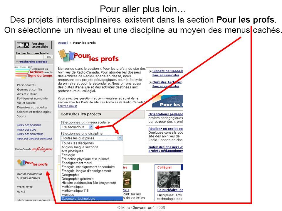 © Marc Chevarie août 2006 Pour aller plus loin… Des projets interdisciplinaires existent dans la section Pour les profs.