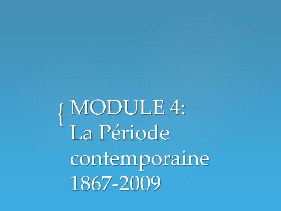 { MODULE 4: La Période contemporaine 1867-2009