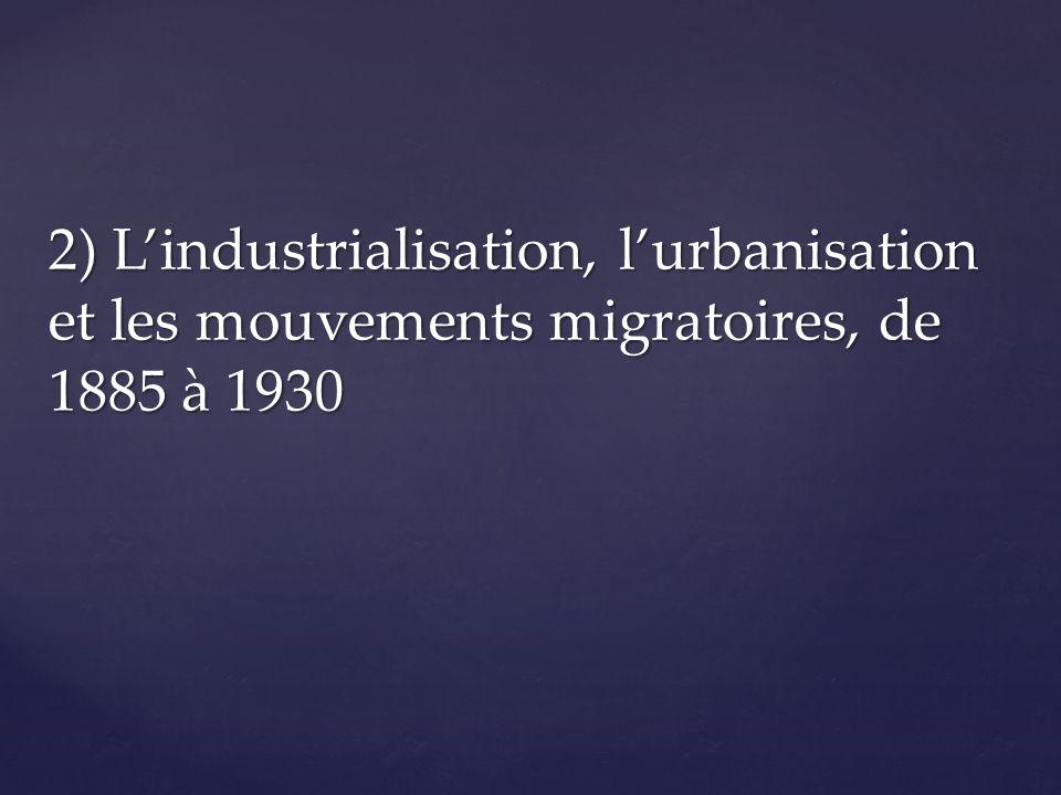 2) Lindustrialisation, lurbanisation et les mouvements migratoires, de 1885 à 1930