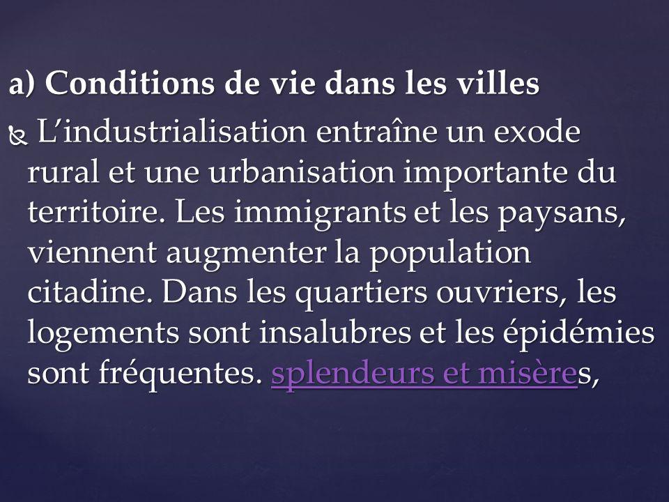 a) Conditions de vie dans les villes Lindustrialisation entraîne un exode rural et une urbanisation importante du territoire. Les immigrants et les pa