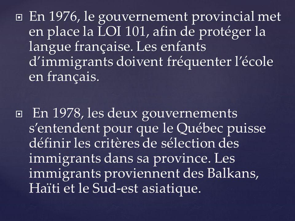 En 1976, le gouvernement provincial met en place la LOI 101, afin de protéger la langue française. Les enfants dimmigrants doivent fréquenter lécole e