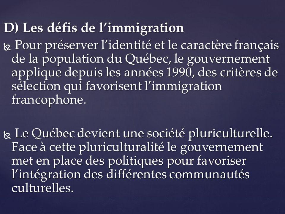 D) Les défis de limmigration P Pour préserver lidentité et le caractère français de la population du Québec, le gouvernement applique depuis les année