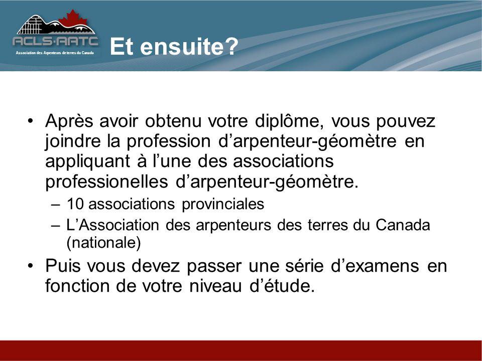 Association des Arpenteurs de terres du Canada Après avoir obtenu votre diplôme, vous pouvez joindre la profession darpenteur-géomètre en appliquant à lune des associations professionelles darpenteur-géomètre.
