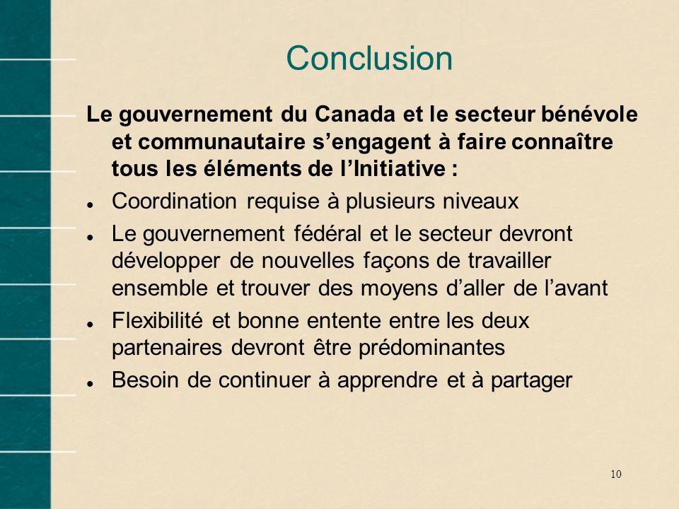 10 Conclusion Le gouvernement du Canada et le secteur bénévole et communautaire sengagent à faire connaître tous les éléments de lInitiative : l Coord