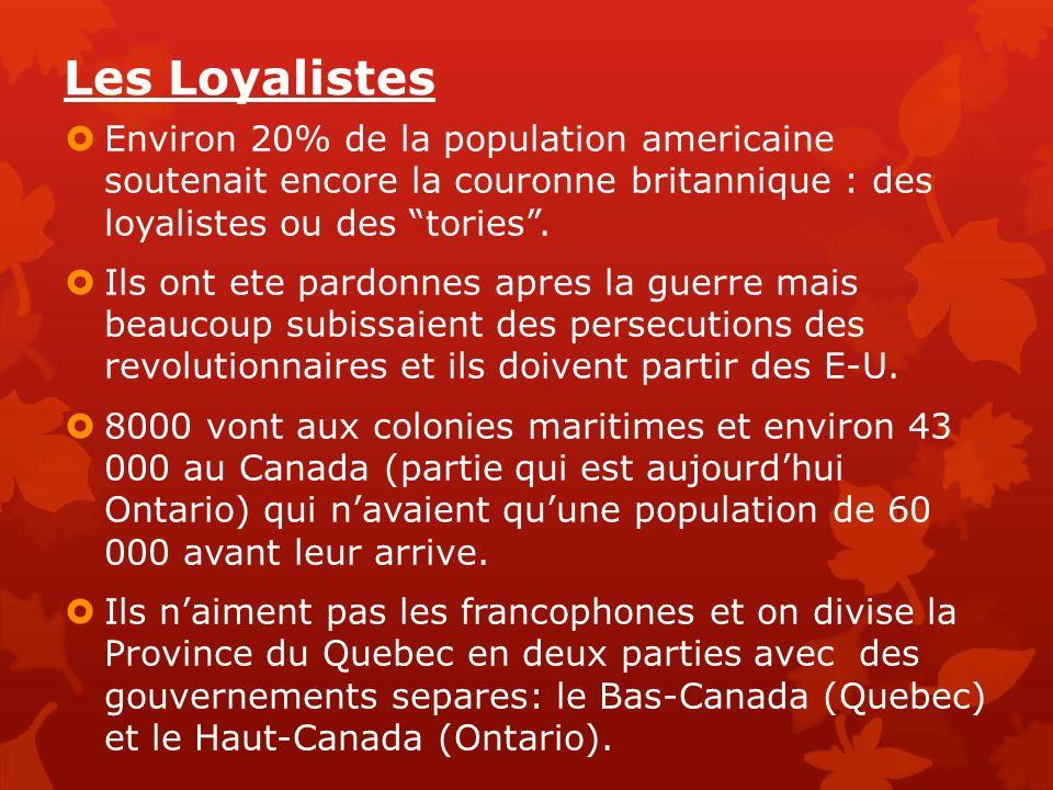 Les Loyalistes Environ 20% de la population americaine soutenait encore la couronne britannique : des loyalistes ou des tories. Ils ont ete pardonnes