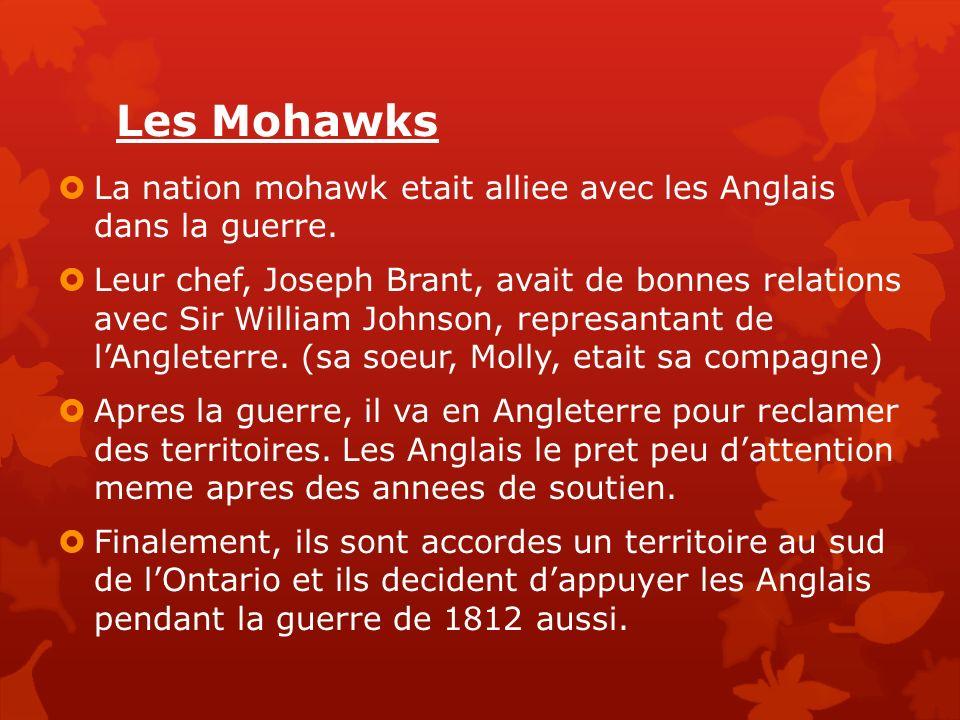Les Mohawks La nation mohawk etait alliee avec les Anglais dans la guerre. Leur chef, Joseph Brant, avait de bonnes relations avec Sir William Johnson