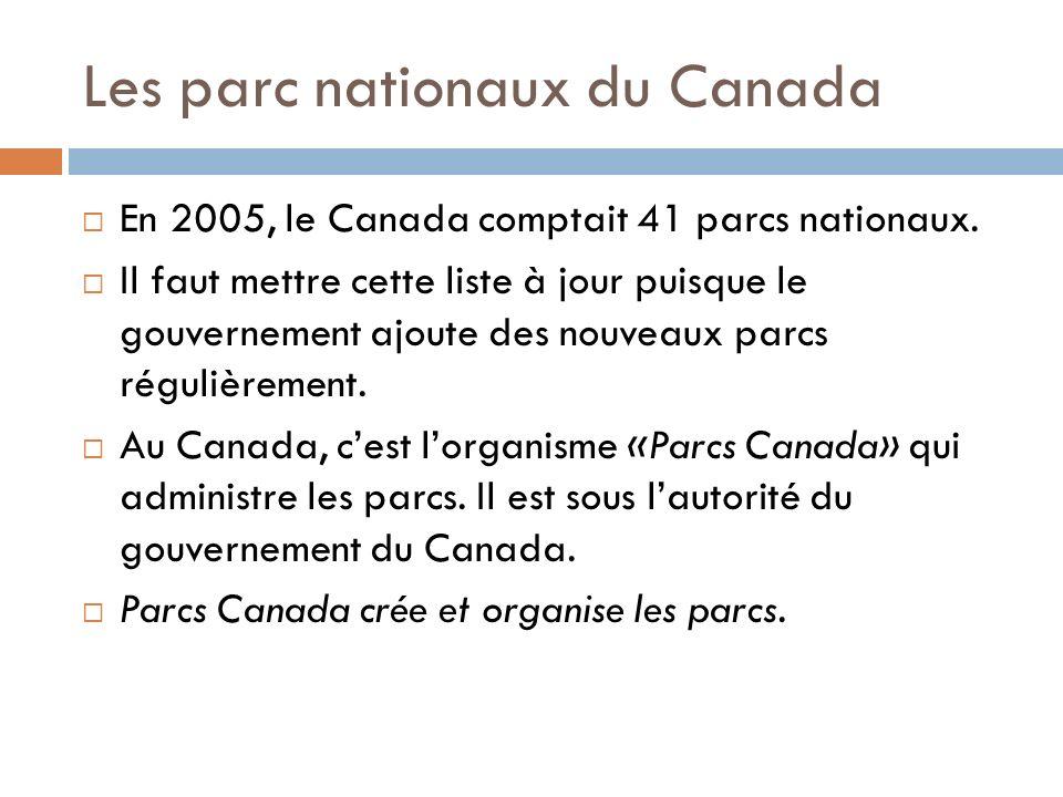 Les parc nationaux du Canada En 2005, le Canada comptait 41 parcs nationaux. Il faut mettre cette liste à jour puisque le gouvernement ajoute des nouv