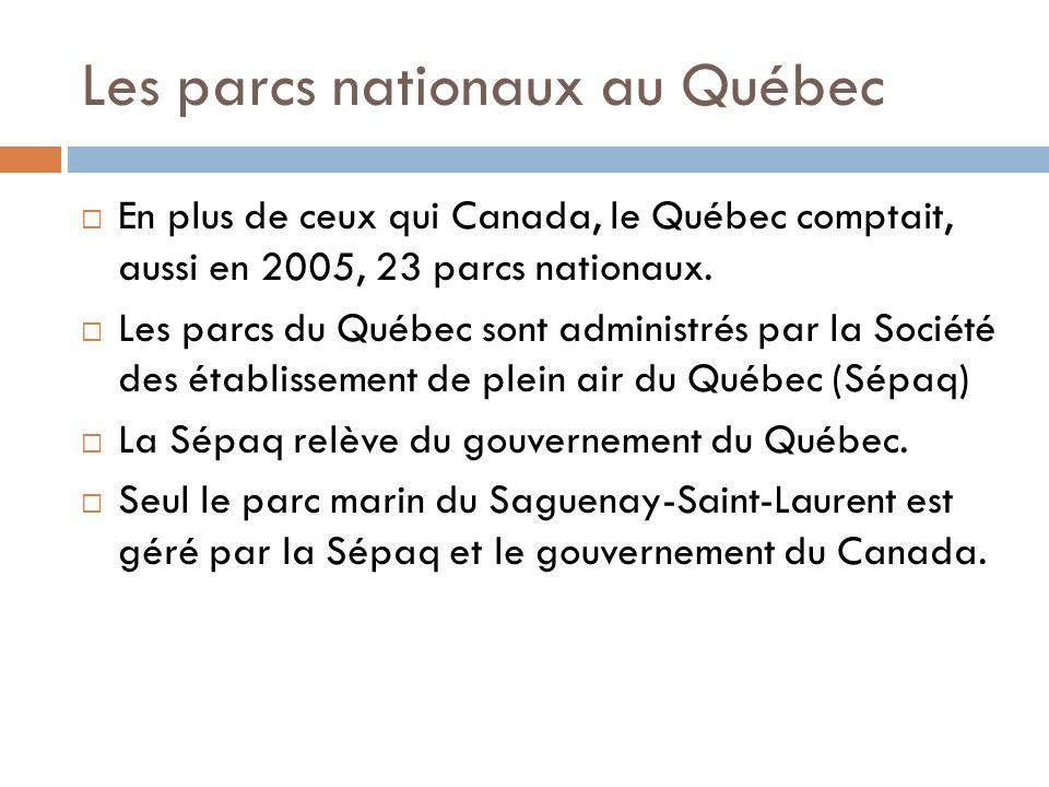 Les parcs nationaux au Québec En plus de ceux qui Canada, le Québec comptait, aussi en 2005, 23 parcs nationaux. Les parcs du Québec sont administrés