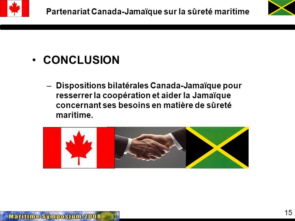15 CONCLUSION –Dispositions bilatérales Canada-Jamaïque pour resserrer la coopération et aider la Jamaïque concernant ses besoins en matière de sûreté maritime.