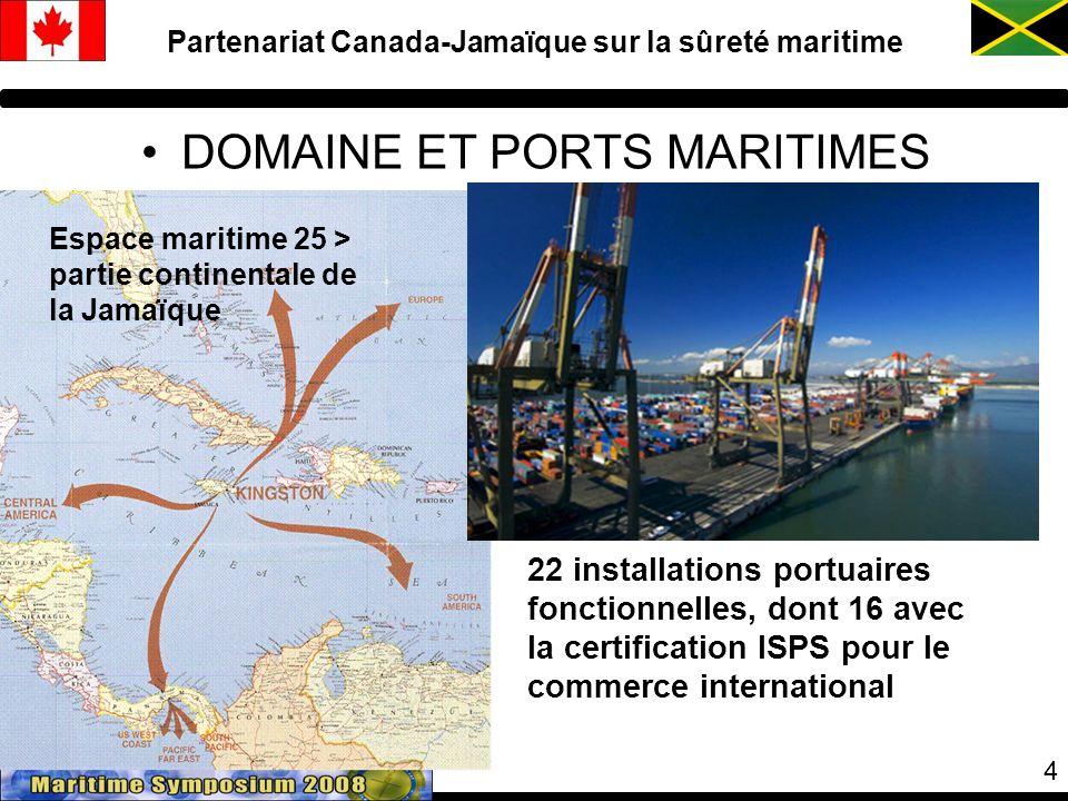 4 Partenariat Canada-Jamaïque sur la sûreté maritime DOMAINE ET PORTS MARITIMES Espace maritime 25 > partie continentale de la Jamaïque 22 installations portuaires fonctionnelles, dont 16 avec la certification ISPS pour le commerce international