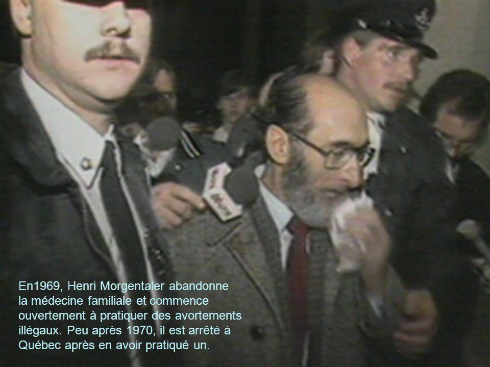 10 En1969, Henri Morgentaler abandonne la médecine familiale et commence ouvertement à pratiquer des avortements illégaux. Peu après 1970, il est arrê