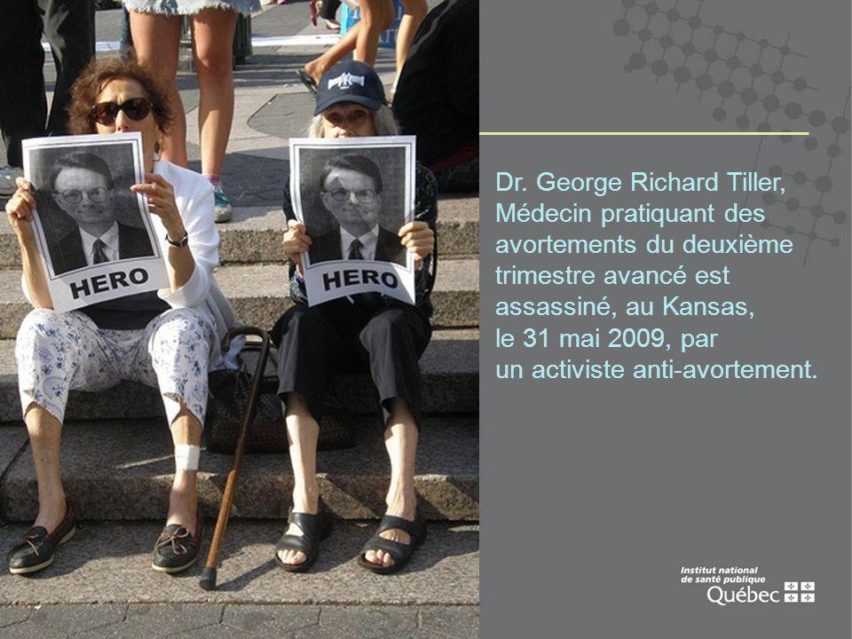 18 Dr. George Richard Tiller, Médecin pratiquant des avortements du deuxième trimestre avancé est assassiné, au Kansas, le 31 mai 2009, par un activis