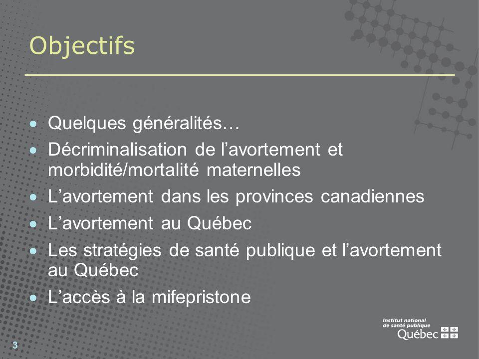 3 Objectifs Quelques généralités… Décriminalisation de lavortement et morbidité/mortalité maternelles Lavortement dans les provinces canadiennes Lavor