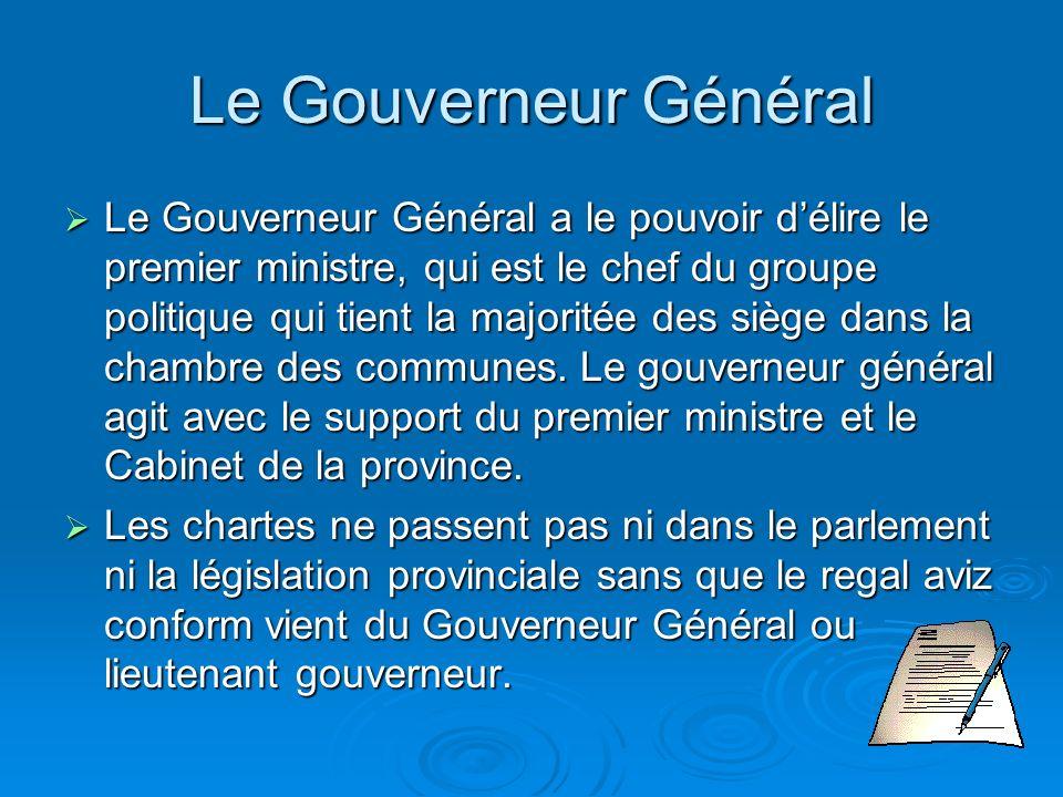 Le Gouverneur Général Le Gouverneur Général a le pouvoir délire le premier ministre, qui est le chef du groupe politique qui tient la majoritée des siège dans la chambre des communes.