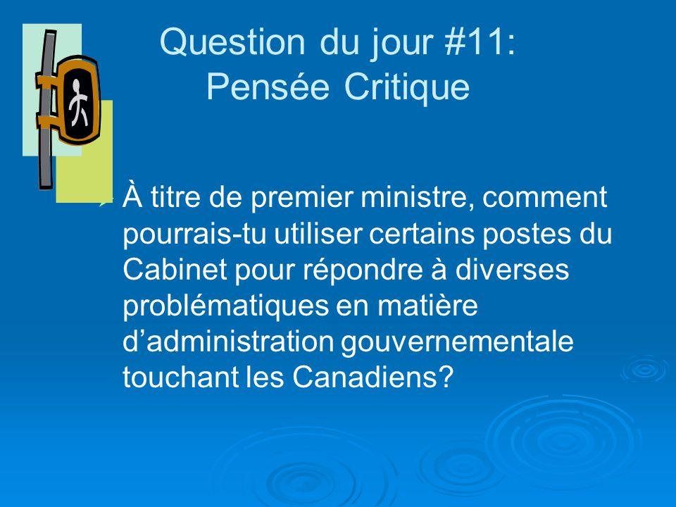 Question du jour #11: Pensée Critique À titre de premier ministre, comment pourrais-tu utiliser certains postes du Cabinet pour répondre à diverses problématiques en matière dadministration gouvernementale touchant les Canadiens?