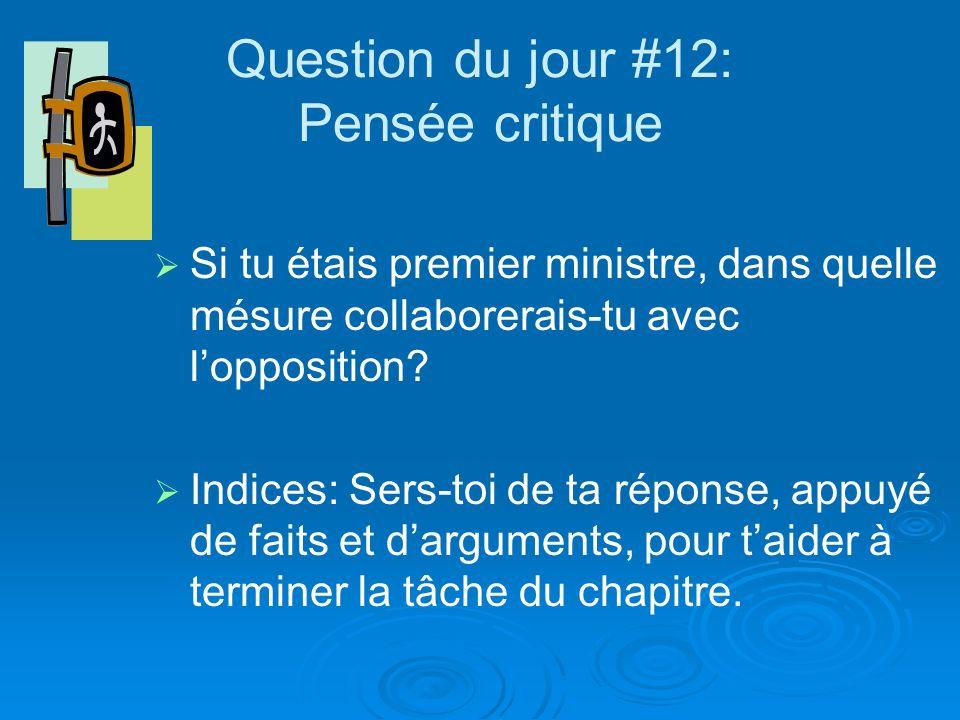 Question du jour #12: Pensée critique Si tu étais premier ministre, dans quelle mésure collaborerais-tu avec lopposition.
