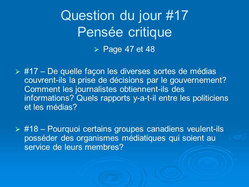 Question du jour #17 Pensée critique Page 47 et 48 #17 – De quelle façon les diverses sortes de médias couvrent-ils la prise de décisions par le gouvernement.