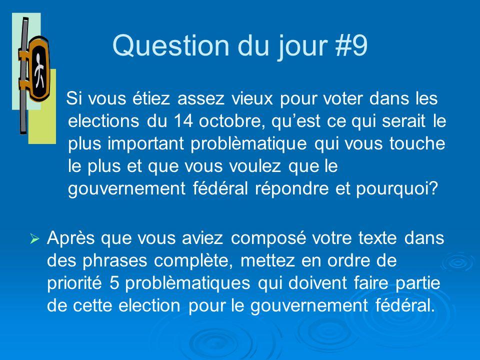 Question du jour #9 Si vous étiez assez vieux pour voter dans les elections du 14 octobre, quest ce qui serait le plus important problèmatique qui vous touche le plus et que vous voulez que le gouvernement fédéral répondre et pourquoi.