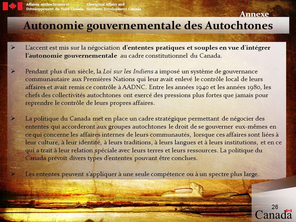 Autonomie gouvernementale des Autochtones Laccent est mis sur la négociation dententes pratiques et souples en vue dintégrer lautonomie gouvernemental