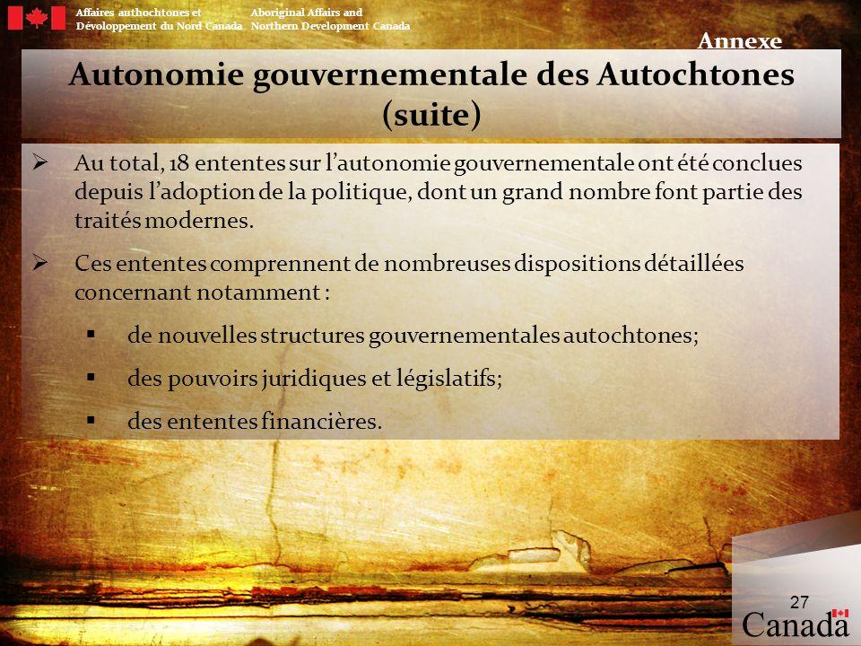 Autonomie gouvernementale des Autochtones (suite) Au total, 18 ententes sur lautonomie gouvernementale ont été conclues depuis ladoption de la politiq