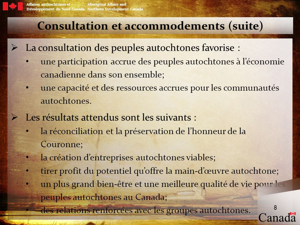 Affaires authochtones et Aboriginal Affairs and Dévoloppement du Nord Canada Northern Development Canada 8 Consultation et accommodements (suite) La c