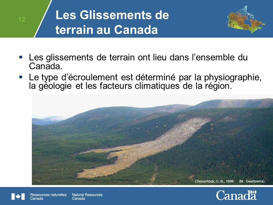 12 Les glissements de terrain ont lieu dans lensemble du Canada. Le type décroulement est déterminé par la physiographie, la géologie et les facteurs