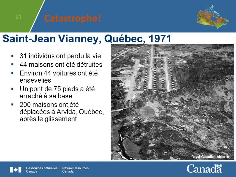 21 Saint-Jean Vianney, Québec, 1971 31 individus ont perdu la vie 44 maisons ont été détruites Environ 44 voitures ont été ensevelies Un pont de 75 pi