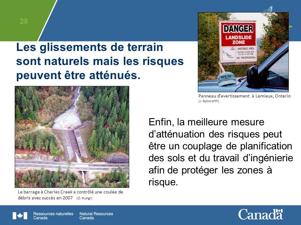 28 Les glissements de terrain sont naturels mais les risques peuvent être atténués. Le barrage à Charles Creek a contrôlé une coulée de débris avec su
