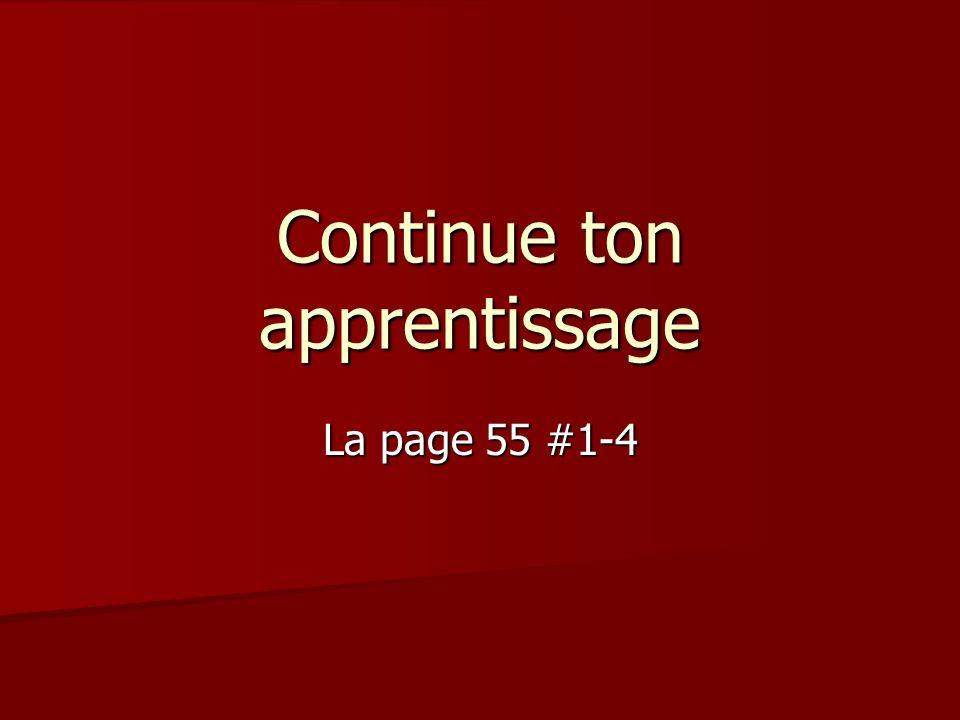 La page 55 #1-4 Continue ton apprentissage