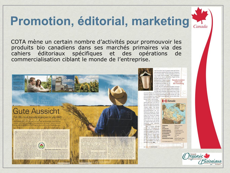 Promotion, éditorial, marketing COTA mène un certain nombre dactivités pour promouvoir les produits bio canadiens dans ses marchés primaires via des c