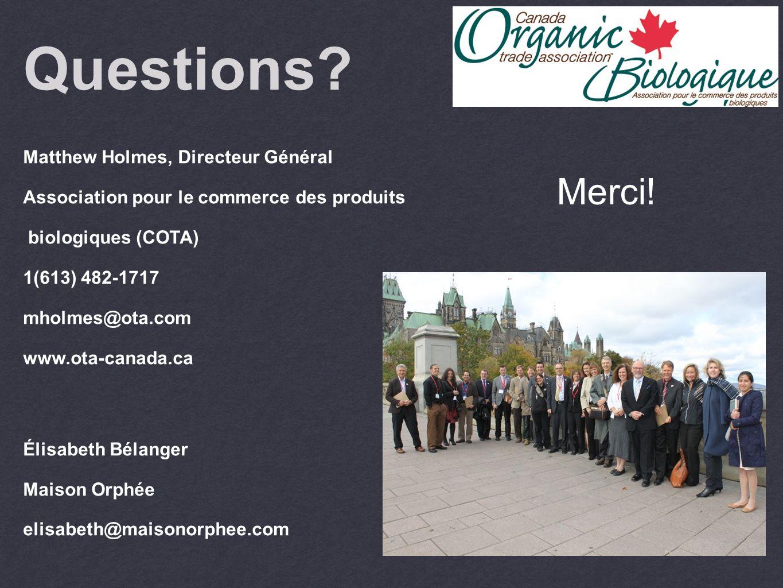 Questions? Matthew Holmes, Directeur Général Association pour le commerce des produits biologiques (COTA) 1(613) 482-1717 mholmes@ota.com www.ota-cana